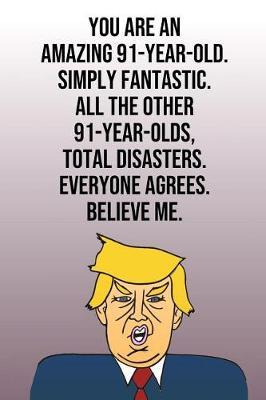You Are An Amazing 91-Year-Old Simply Fantastic All the Other 91-Year-Olds Total Disasters Everyone Agrees Believe Me by Laugh House Press