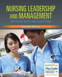 Nursing Leadership and Management for Patient Safety and Quality Care by Elizabeth Murray