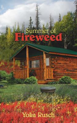 Summer of Fireweed by Yoka Rusch