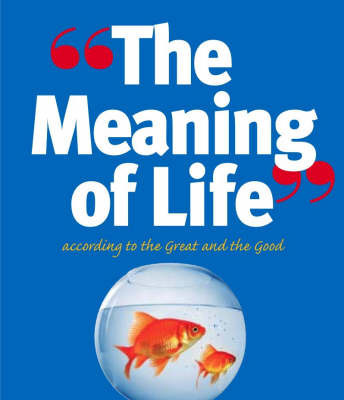 The Meaning of Life: According to the Great and the Good by Richard Kinnier