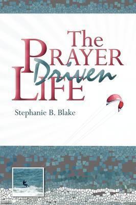 The Prayer Driven Life by Stephanie Blake