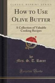 How to Use Olive Butter by Mrs S T Rorer