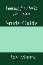 Looking for Alaska by John Green: A Study Guide by Ray Moore M a image