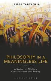 Philosophy in a Meaningless Life by James Tartaglia
