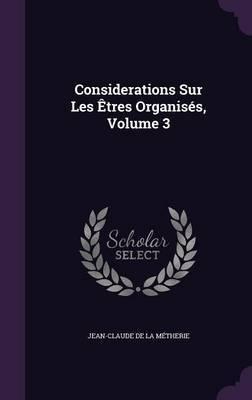 Considerations Sur Les Etres Organises, Volume 3 by Jean-Claude De La Metherie image