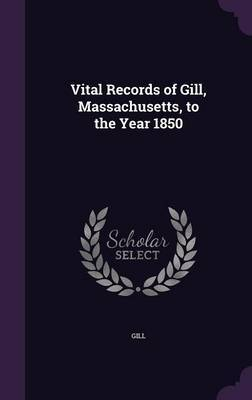 Vital Records of Gill, Massachusetts, to the Year 1850 by Gill image