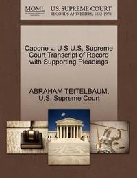 Capone V. U S U.S. Supreme Court Transcript of Record with Supporting Pleadings by Abraham Teitelbaum