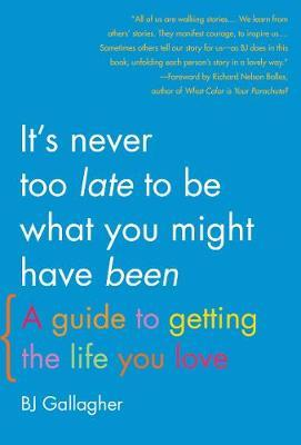It's Never Too Late to be What You Might Have Been by B.J. Gallagher image