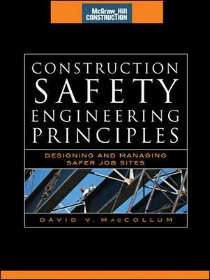 Construction Safety Engineering Principles (McGraw-Hill Construction Series) by David MacCollum