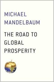 The Road to Global Prosperity by Christian a Herter Professor of American Foreign Policy Michael Mandelbaum