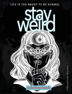 Stay Weird Coloring Book by Sebastian Blume