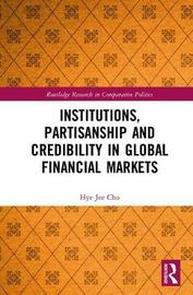 Institutions, Partisanship and Credibility in Global Financial Markets by Hye Jee Cho