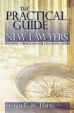 The Practical Guide for New Lawyers by Steven E M Hartz