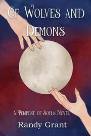 Of Wolves and Demons by Randall Grant