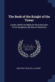The Book of the Knight of the Tower by Geoffroy Tour De La Landry