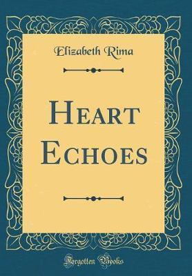 Heart Echoes (Classic Reprint) by Elizabeth Rima
