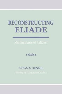 Reconstructing Eliade by Bryan Rennie
