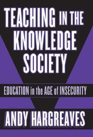 Teaching in the Knowledge Society by Andy Hargreaves