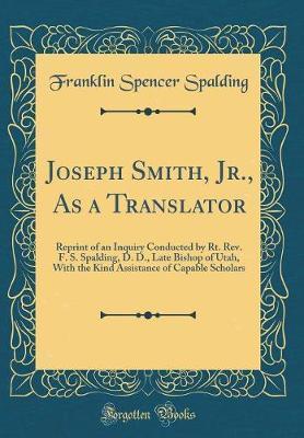 Joseph Smith, Jr., as a Translator by Franklin Spencer Spalding