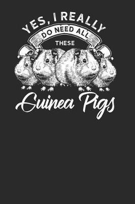 Yes I Really Do Need All These Guinea Pigs by Guinea Pig Publishing