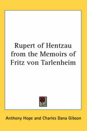 Rupert of Hentzau from the Memoirs of Fritz Von Tarlenheim by Anthony Hope