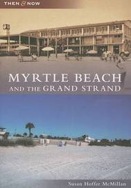 Myrtle Beach and the Grand Strand by Susan Hoffer McMillan