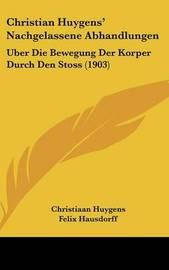 Christian Huygens' Nachgelassene Abhandlungen: Uber Die Bewegung Der Korper Durch Den Stoss (1903) by Christiaan Huygens image