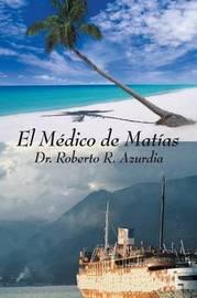 El Medico De Matias by Roberto R. Azurdia image
