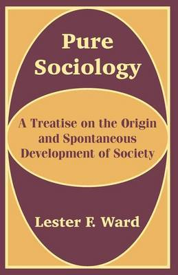 Pure Sociology: A Treatise on the Origin and Spontaneous Development of Society by Lester F. Ward image