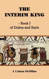 The Interim King: Bk 1 by J. Colman McMillan