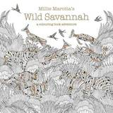 Millie Marotta's Wild Savannah: A Colouring Book Adventure by Millie Marotta