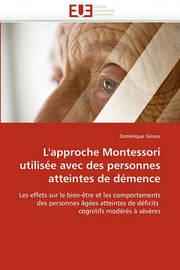 L'Approche Montessori Utilisee Avec Des Personnes Atteintes de Demence by Dominique Giroux