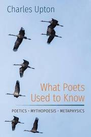 What Poets Used to Know by Charles Upton