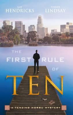 The First Rule of Ten: A Tenzing Norbu Mystery by Gay Hendricks