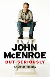But Seriously by John McEnroe