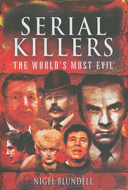 Serial Killers: The World's Most Evil by Nigel Blundell image