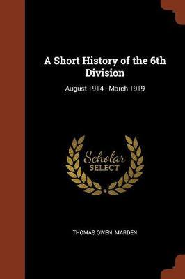 A Short History of the 6th Division by Thomas Owen Marden