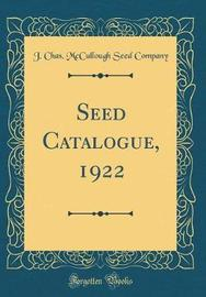 Seed Catalogue, 1922 (Classic Reprint) by J Chas McCullough Seed Company image