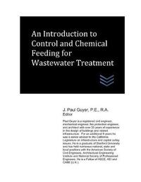 An Introduction to Control and Chemical Feeding for Wastewater Treatment by J Paul Guyer