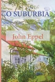 O Suburbia by John Eppel