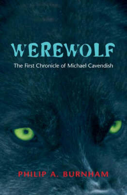 Werewolf - The First Chronicle of Michael Cavendish by Philip A. Burnham image