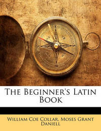 The Beginner's Latin Book by Moses Grant Daniell
