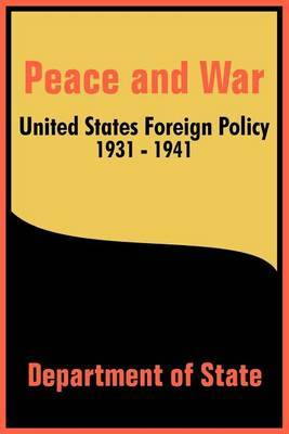 Peace and War: United States Foreign Policy 1931-1941 by Department of State