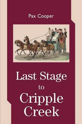 Last Stage to Cripple Creek by pax cooper