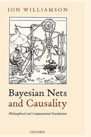 Bayesian Nets and Causality: Philosophical and Computational Foundations by Jon Williamson image