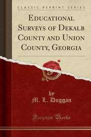 Educational Surveys of Dekalb County and Union County, Georgia (Classic Reprint) by M L Duggan
