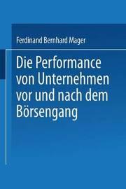Die Performance Von Unternehmen VOR Und Nach Dem Borsengang by Ferdinand Bernhard Mager