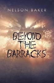 Beyond the Barracks by Nelson Baker