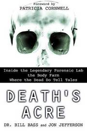 Death's Acre: Inside the Legendary Forensic Lab the Body Farm Where the Dead Do Tell Tales by Dr Bill Bass