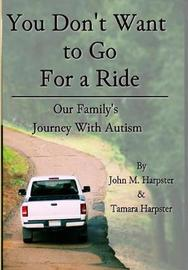 You Don't Want to Go for a Ride by John M Harpster